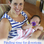 Finding Time for Devotions – A New Mom's Perspective