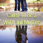 Called to Be a Wife and Mother