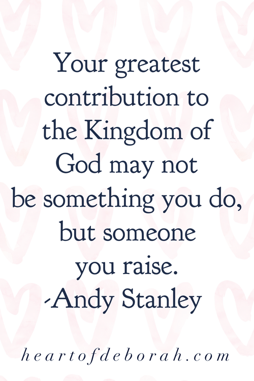 Your greatest contribution to the Kingdom of God may not be something you do, but someone you raise. Andy Stanley. #christianparenting #inspirationalquotes #motherhood