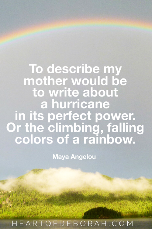 To describe my mother would be to write about a hurricane in its perfect power. Or the climbing, falling colors of a rainbow. Maya Angelou. #mayaangelou #motherhood