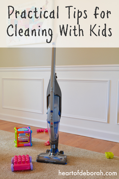 3 Practical Tips for Cleaning with Children. Heart of Deborah