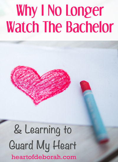 Guard Your Heart: Why I Am No Longer Watching the Bachelor. Thoughts on guarding our hearts when watching TV, logging on to social media and reading romance novels.