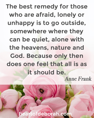 I love this Anne Frank quote. It reminds us to appreciate the beauty around us. Great thing to remember when trying to find balance in our lives.