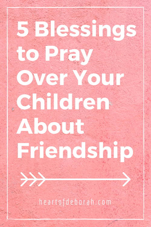 Worried about your children's friendships? Are they making wise decisions, being a nice friend? Pray these blessings over your children to be loving friends!  #parenting #christianparenting #proverbs31