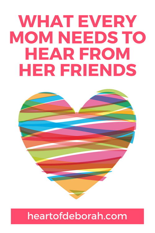 So what's the one thing every mom needs to hear from her friends? You are doing a great job! We need to support each other as moms because raising children is not easy! Let's stop judging and start supporting each other.