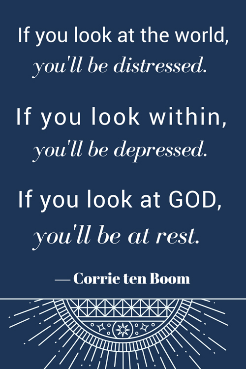 """If you look at the world, you'll be distressed. If you look within, you'll be depressed. If you look at God you'll be at rest."" #quote ― Corrie ten Boom"