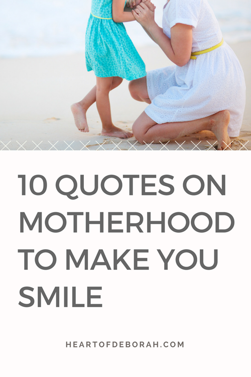 10 quotes on motherhood to make your mother smile :) Perfect quotes for a Mother's Day card or to send in a note. #motherhood #momlife #mothersday #quotes