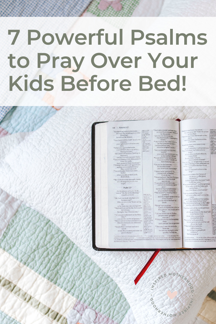 Are you praying for your kids before bed every night? Try something new with these powerful bedtime prayers. Here are 7 psalms to pray over your kids at bedtime.