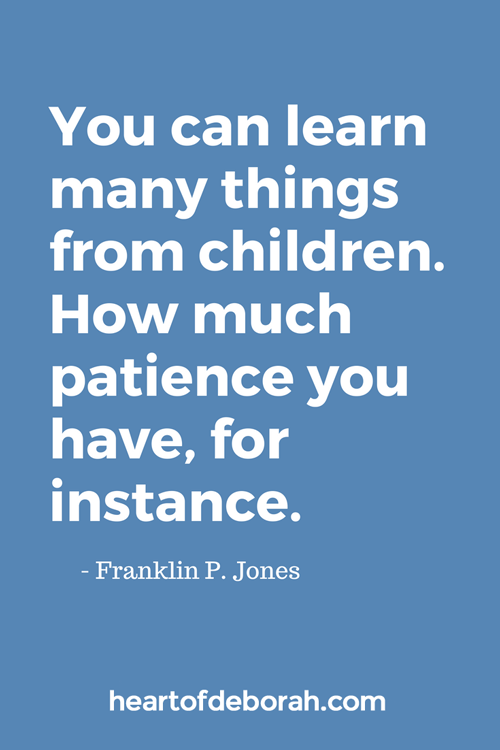 You can learn many things from children. How much patience you have, for instance. Franklin P. Jones Quote