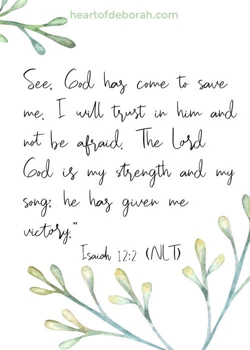 Isaiah 12:2 encouragement for your heart! See God has come to save me. I will trust in him and not be afraid.