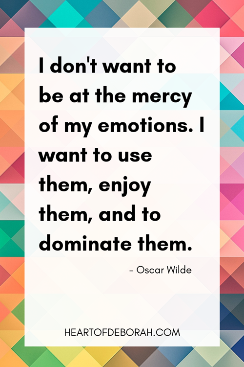 """I don't want to be at the mercy of my emotions. I want to use them, to enjoy them, and to dominate them."" Oscar Wilde Quote"