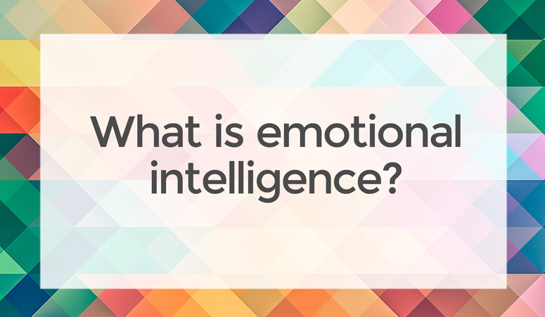 As a parent what do I need to know about emotional intelligence?