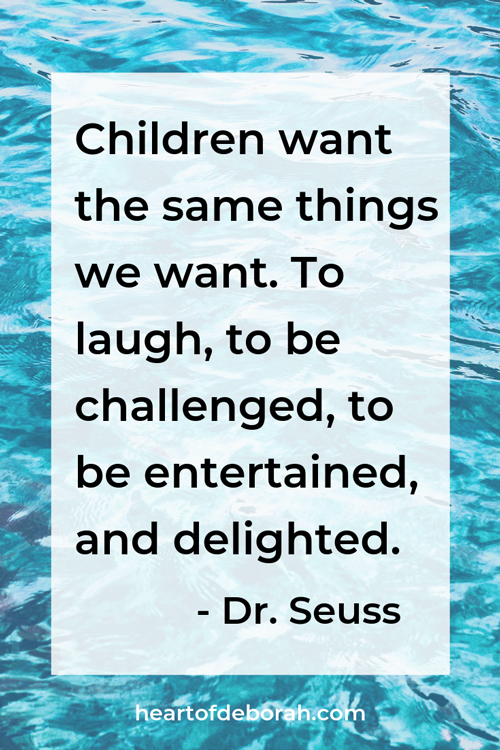 children want the same things we want. To laugh, to be challenged, to be entertained, and delighted. dr seuss quote