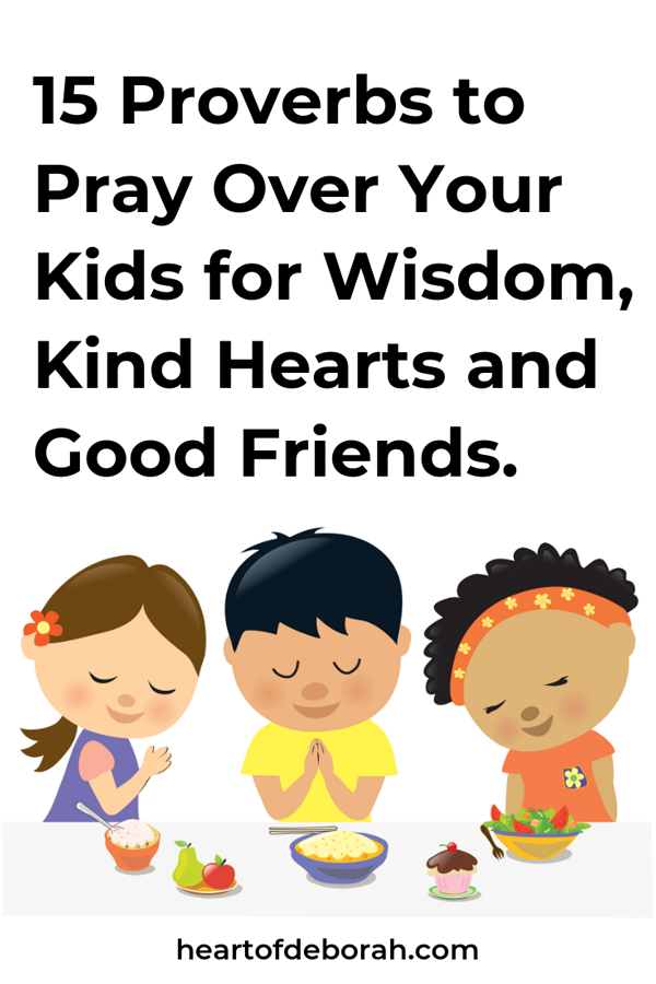Speak life into your children! Here are 15 proverbs to pray over your kids for wisdom, kind hearts and good friends.