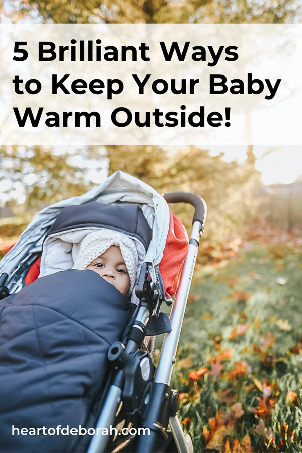 Keep your baby warm in winter outside! Here are 5 brilliant ways to keep them warm and cozy in the cold winter months.
