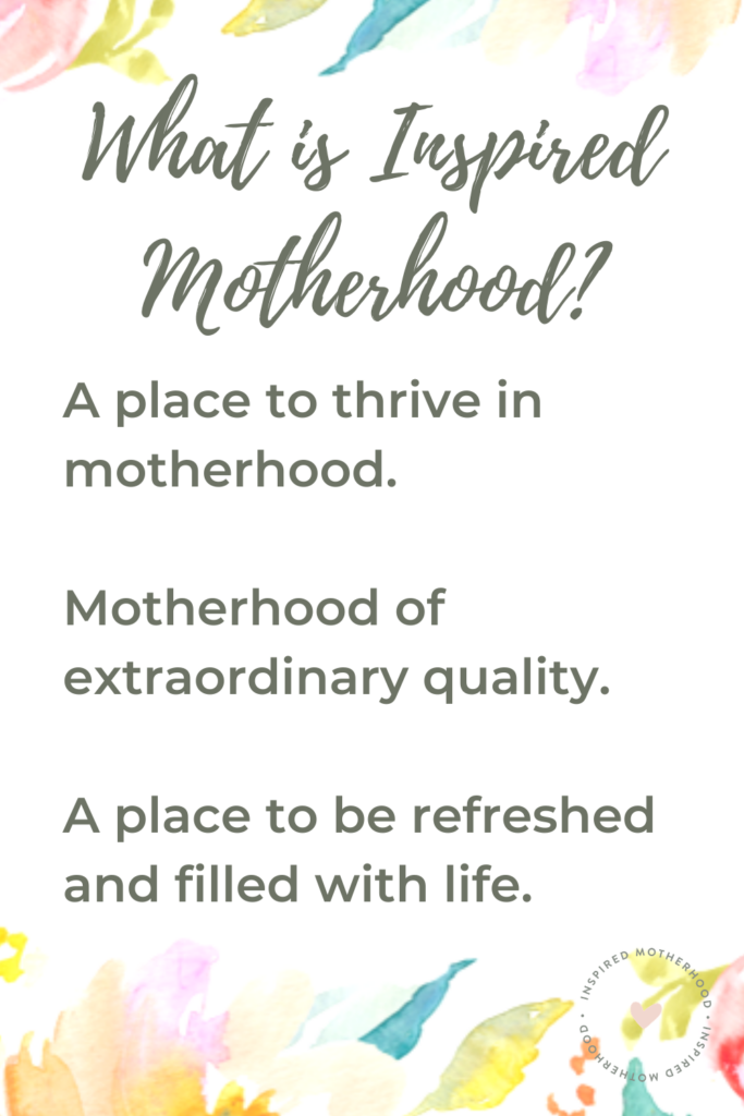 What is inspired motherhood? A community for moms to be refreshed and be filled with life.