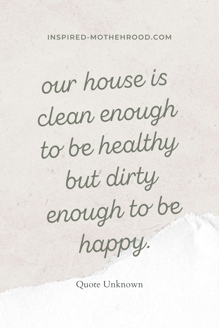 Our house is clean enough to be healthy but dirty enough to be happy quote.